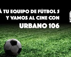 Dinámica: Armá tu equipo de Fútbol 5 y vamos al Cine con Urbano 106